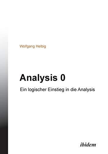 9783838203010: Analysis 0: Ein logischer Einstieg in die Analysis (German Edition)