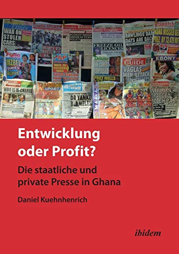 9783838203041: Entwicklung oder Profit? Die staatliche und private Presse in Ghana (German Edition)