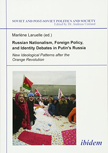 Russian Nationalism, Foreign Policy and Identity Debates in Putin's Russia: New Ideological ...