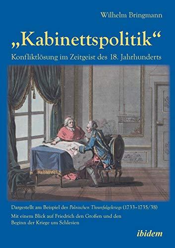 """Kabinettspolitik"""". Konfliktlösung im Zeitgeist des 18. Jahrhunderts: Wilhelm Bringmann"""
