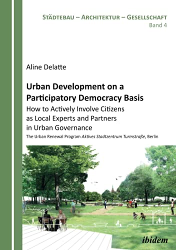 Urban Development on a Participatory Democracy Basis: How to Actively Involve Citizens as Local ...