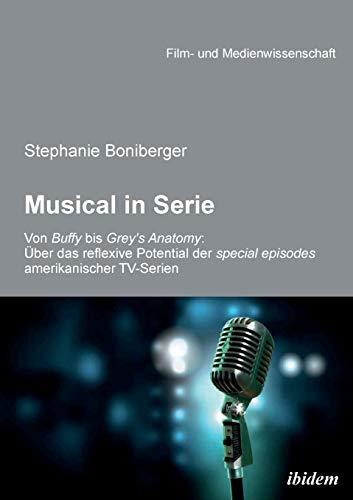 9783838204925: Musical in Serie: Von Buffy Bis Grey'S Anatomy: Über Das Reflexive Potential Der Special Episodes Amerikanischer Tv-Serien (German Edition)