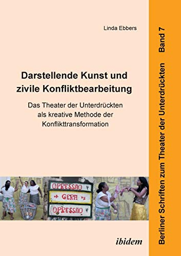 9783838205663: Darstellende Kunst und zivile Konfliktbearbeitung: Das Theater Der Unterdr�ckten Als Kreative Methode Der Konflikttransformation