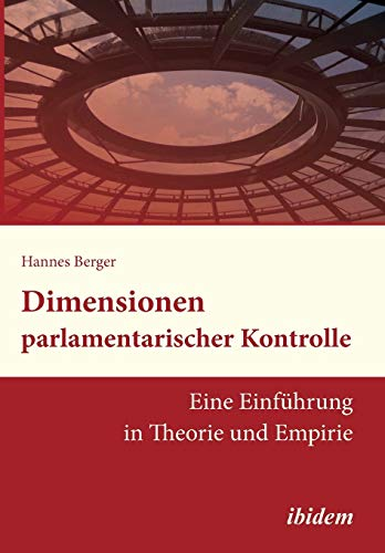 9783838205793: Dimensionen parlamentarischer Kontrolle: Eine Einführung In Theorie Und Empirie (German Edition)