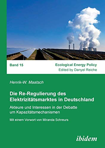 Die Re-Regulierung des Elektrizitatsmarktes in Deutschland: Akteure und Interessen in der Debatte ...