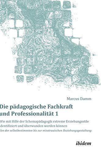 Die pädagogische Fachkraft und Professionalität: Wie mit Hilfe der Schemapädagogik ...