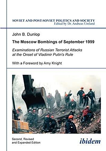 9783838206080: The Moscow Bombings of September 1999: Examinations of Russian Terrorist Attacks at the Onset of Vladimir Putin's Rule (Soviet and Post-Soviet Politics and Society)