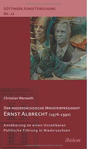 Der niedersächsische Ministerpräsident Ernst Albrecht (1976-1990): Christian Werwath