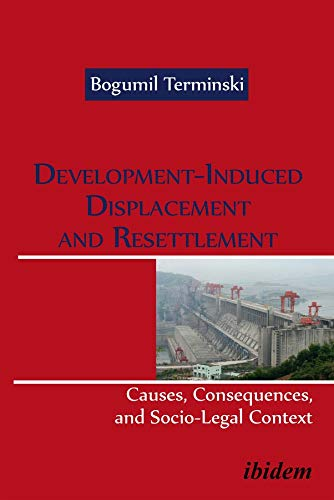 Development-Induced Displacement and Resettlemen - Causes, Consequences, and Socio-Legal Context (...