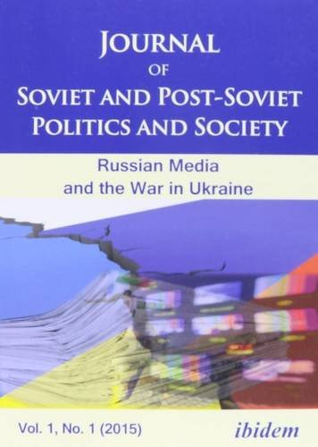 Journal of Soviet and Post-Soviet Politics and Society: 2015/1: The Russian Media and the War ...