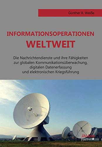 9783838207636: Informationsoperationen weltweit: Die Nachrichtendienste und ihre F�higkeiten zur globalen Kommunikations�berwachung, digitalen Datenerfassung und elektronischen Kriegsf�hrung