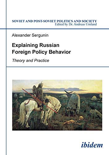 9783838207827: Explaining Russian Foreign Policy Behavior - Theory and Practice (Soviet and Post-Soviet Politics and Society)