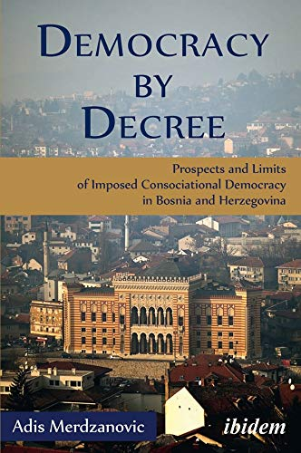9783838207926: Democracy by Decree: Prospects and Limits of Imposed Consociational Democracy in Bosnia and Herzegovina