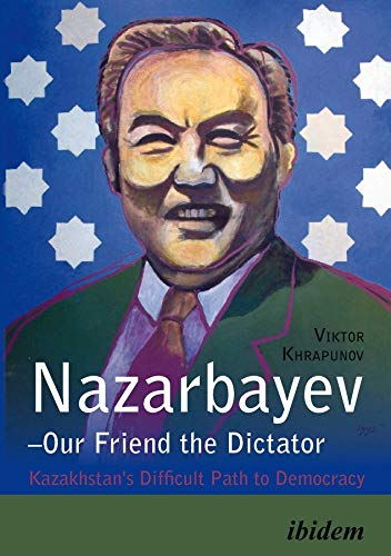 9783838208077: Nazarbayev―Our Friend the Dictator: Kazakhstan's Difficult Path to Democracy
