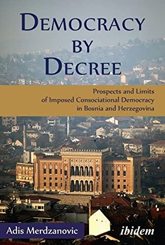 9783838208121: Democracy by Decree: Prospects and Limits of Imposed Consociational Democracy in Bosnia and Herzegovina