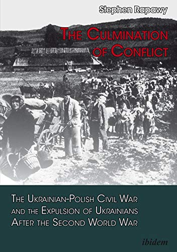 The Culmination of Conflict: The Ukrainian-Polish Civil War and the Expulsion of Ukrainians After ...