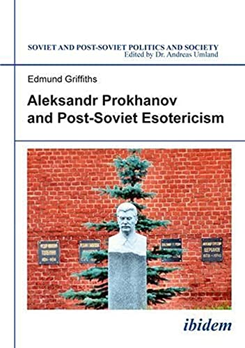 9783838209630: Aleksandr Prokhanov and Post-Soviet Esotericism (Soviet and Post-Soviet Politics and Society)