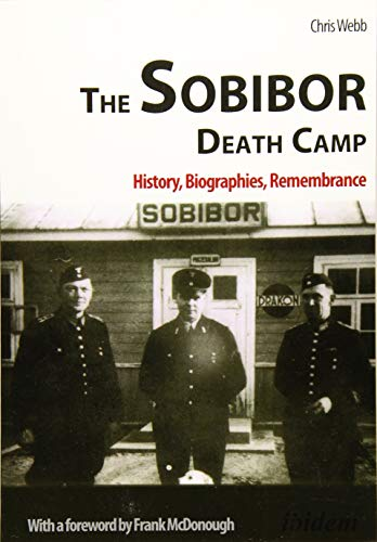 The Sobibor Death Camp: History, Biographies, Remembrance: Chris Webb