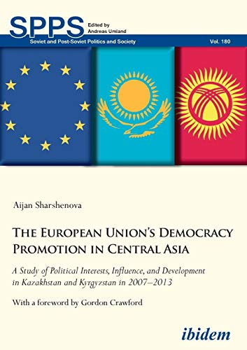 The European Unions Democracy Promotion in Central Asia: A Study of Political Interests, Influence,...