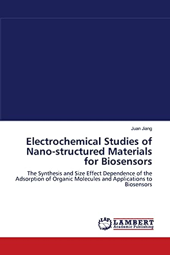 9783838300276: Electrochemical Studies of Nano-structured Materials for Biosensors: The Synthesis and Size Effect Dependence of the Adsorption of Organic Molecules and Applications to Biosensors