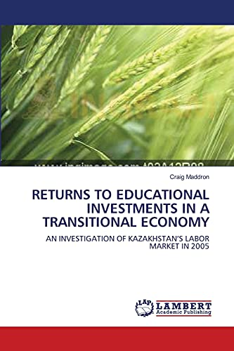9783838300573: RETURNS TO EDUCATIONAL INVESTMENTS IN A TRANSITIONAL ECONOMY: AN INVESTIGATION OF KAZAKHSTAN'S LABOR MARKET IN 2005