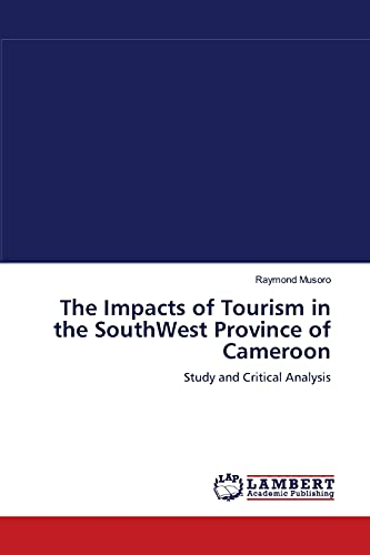 9783838301976: The Impacts of Tourism in the SouthWest Province of Cameroon: Study and Critical Analysis