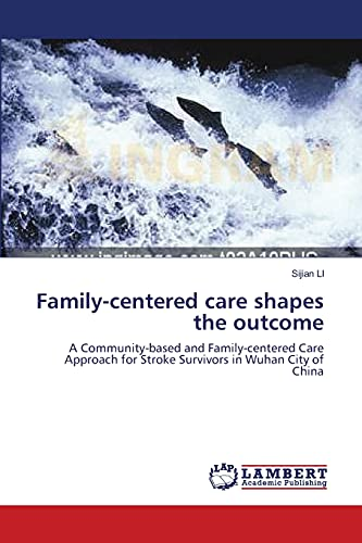 9783838302515: Family-centered care shapes the outcome: A Community-based and Family-centered Care Approach for Stroke Survivors in Wuhan City of China