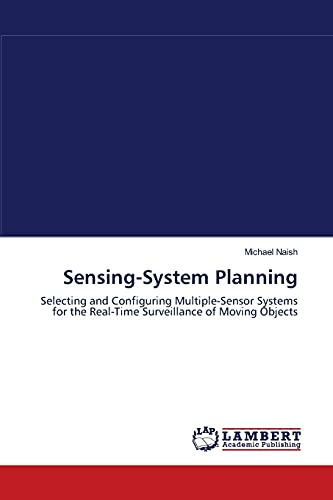 9783838302867: Sensing-System Planning: Selecting and Configuring Multiple-Sensor Systems for the Real-Time Surveillance of Moving Objects