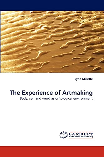 9783838303437: The Experience of Artmaking: Body, self and word as ontological environment