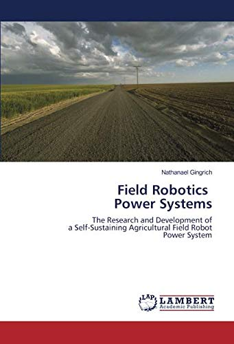 9783838304090: Field Robotics Power Systems: The Research and Development of a Self-Sustaining Agricultural Field Robot Power System