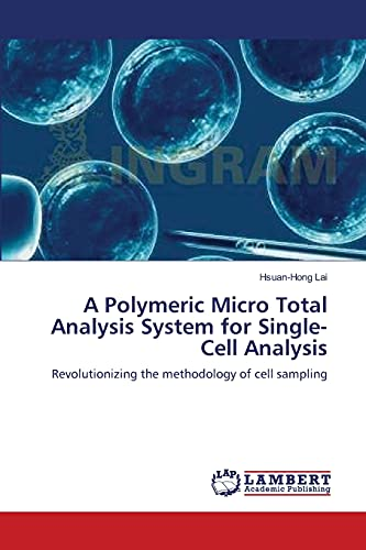 9783838304274: A Polymeric Micro Total Analysis System for Single-Cell Analysis: Revolutionizing the methodology of cell sampling