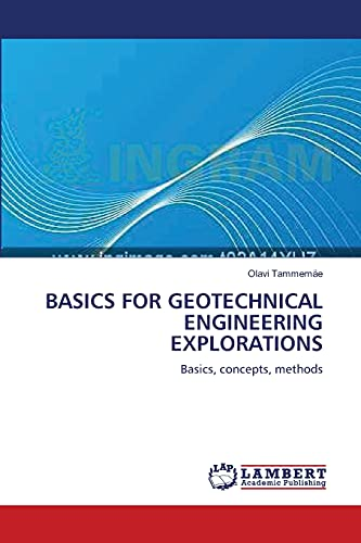 9783838304397: BASICS FOR GEOTECHNICAL ENGINEERING EXPLORATIONS: Basics, concepts, methods