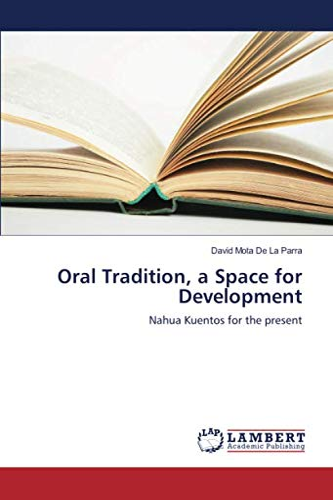 Oral Tradition, a Space for Development: David Mota De La Parra
