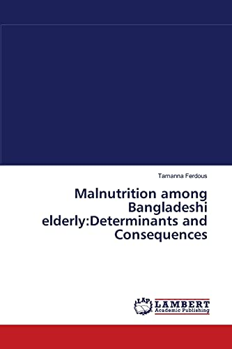Malnutrition among Bangladeshi elderly:Determinants and Consequences: Ferdous, Tamanna