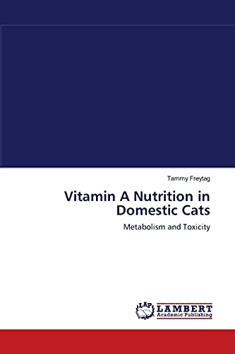 Vitamin A Nutrition in Domestic Cats: Freytag, Tammy
