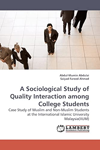 9783838305240: A Sociological Study of Quality Interaction among College Students: Case Study of Muslim and Non-Muslim Students at the International Islamic University Malaysia(IIUM)