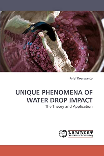 UNIQUE PHENOMENA OF WATER DROP IMPACT: The Theory and Application: Arief Koeswanto