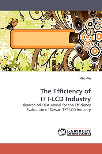 9783838305516: The Efficiency of TFT-LCD Industry: Hierarchical DEA Model for the Efficiency Evaluation of Taiwan TFT-LCD Industry