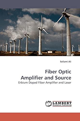 9783838305547: Fiber Optic Amplifier and Source: Erbium Doped Fiber Amplifier and Laser