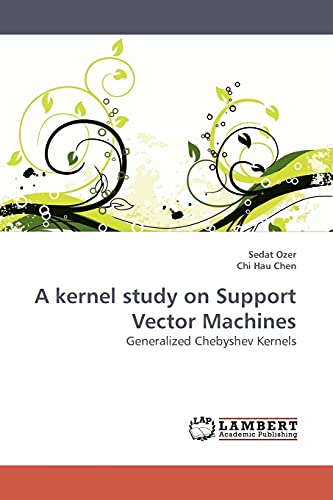 9783838305578: A kernel study on Support Vector Machines: Generalized Chebyshev Kernels