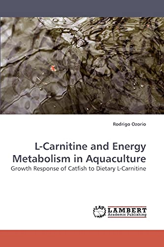 9783838305608: L-Carnitine and Energy Metabolism in Aquaculture: Growth Response of Catfish to Dietary L-Carnitine