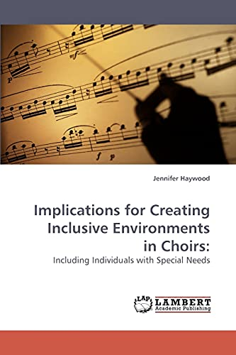 9783838305851: Implications for Creating Inclusive Environments in Choirs:: Including Individuals with Special Needs