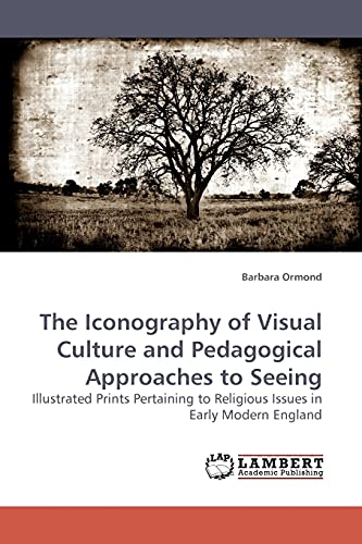 9783838306247: The Iconography of Visual Culture and Pedagogical Approaches to Seeing: Illustrated Prints Pertaining to Religious Issues in Early Modern England