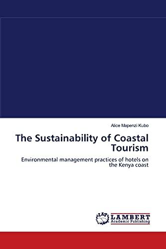 9783838307015: The Sustainability of Coastal Tourism: Environmental management practices of hotels on the Kenya coast