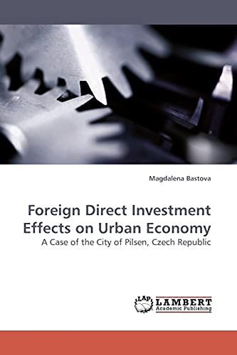 Foreign Direct Investment Effects on Urban Economy: A Case of the City of Pilsen, Czech Republic: ...