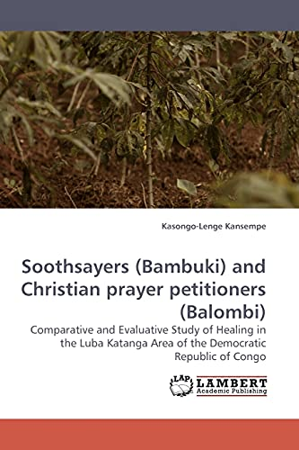 9783838307541: Soothsayers (Bambuki) and Christian prayer petitioners (Balombi): Comparative and Evaluative Study of Healing in the Luba Katanga Area of the Democratic Republic of Congo
