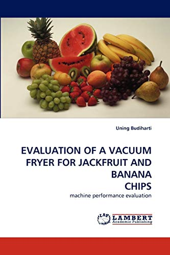 Evaluation of a Vacuum Fryer for Jackfruit and Banana Chips: Uning Budiharti