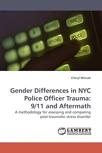 9783838307848: Gender Differences in NYC Police Officer Trauma: 9/11 and Aftermath: A methodology for assessing and comparing post-traumatic stress disorder