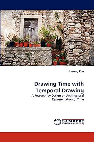 9783838307909: Drawing Time with Temporal Drawing: A Research by Design on Architectural Representation of Time