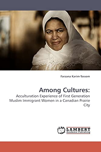 9783838308210: Among Cultures:: Acculturation Experience of First Generation Muslim Immigrant Women in a Canadian Prairie City